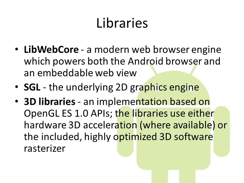 Libraries LibWebCore - a modern web browser engine which powers both the Android browser and an embeddable web view.