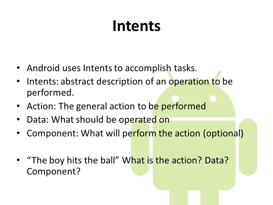 Intents Android uses Intents to accomplish tasks.