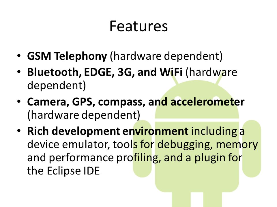 Features GSM Telephony (hardware dependent)