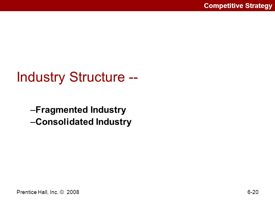Industry Structure -- Fragmented Industry Consolidated Industry