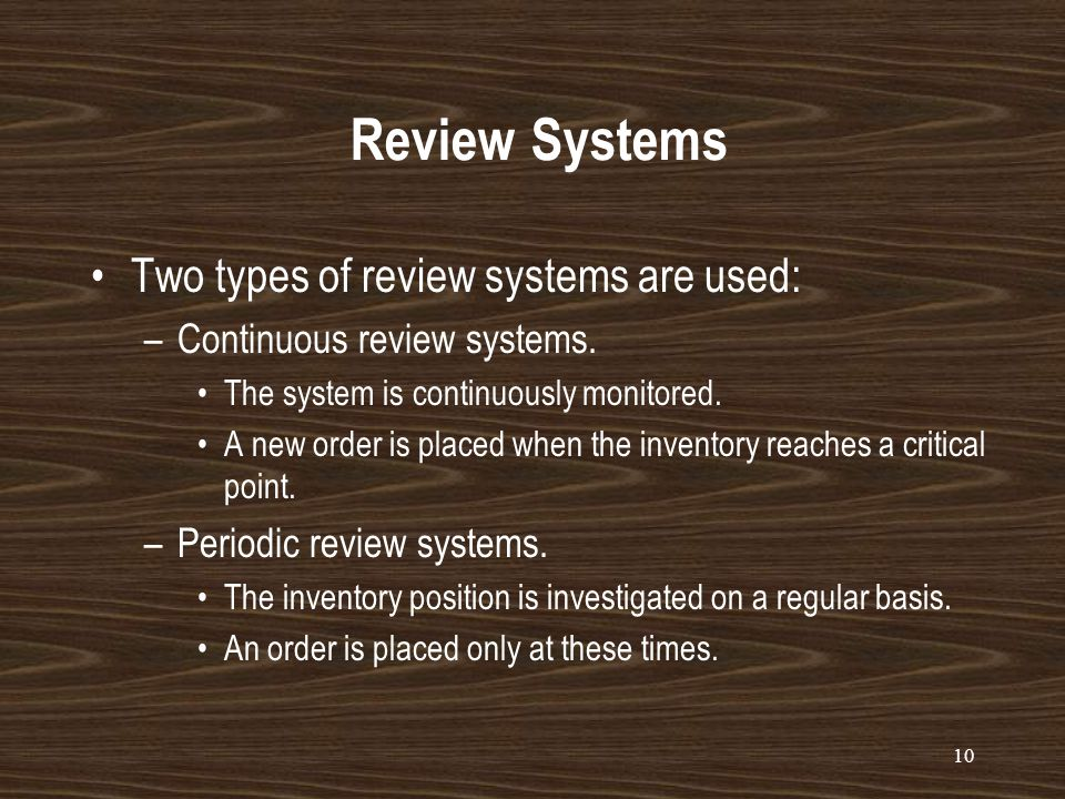 continuous review and periodic review system comparison Cost comparisons of implementing a periodic review system versus a continuous review system [2], the use of stochastic review intervals [15] or stochastic lead times [10], the option of placing emergency orders when stockouts are pending [14], and the effect of a.