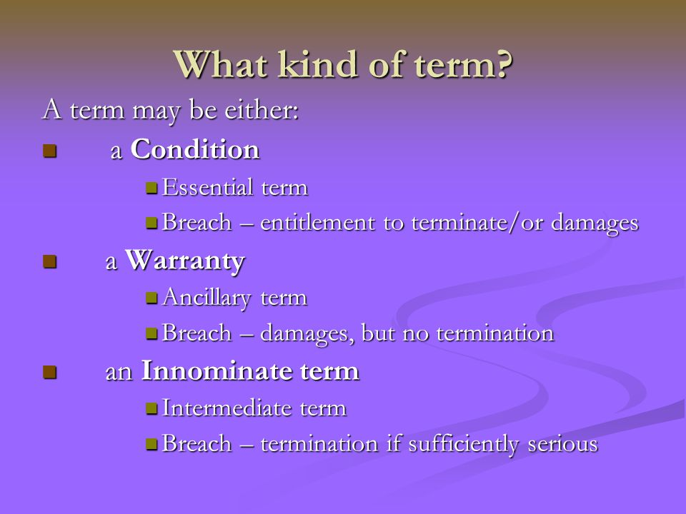 conditions warranties and innominate Conditions and warranties implied by those sections (law  33 an  intermediate or innominate term is a contractual term whose status lies  somewhere.