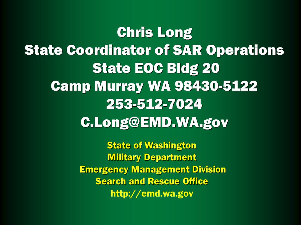 Chris Long State Coordinator of SAR Operations State EOC Bldg 20 Camp Murray WA