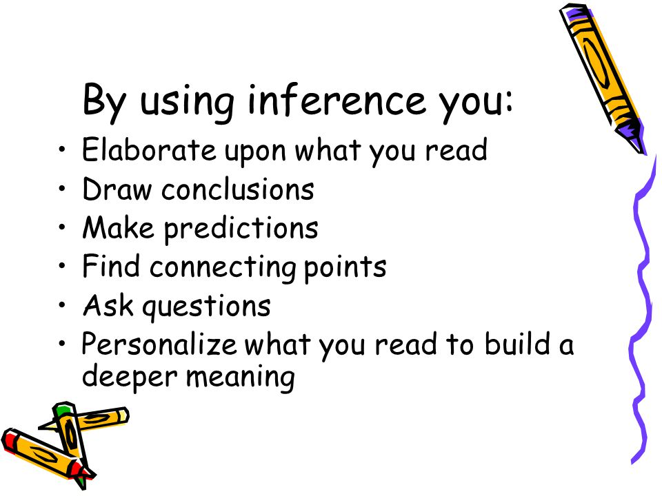 By using inference you: