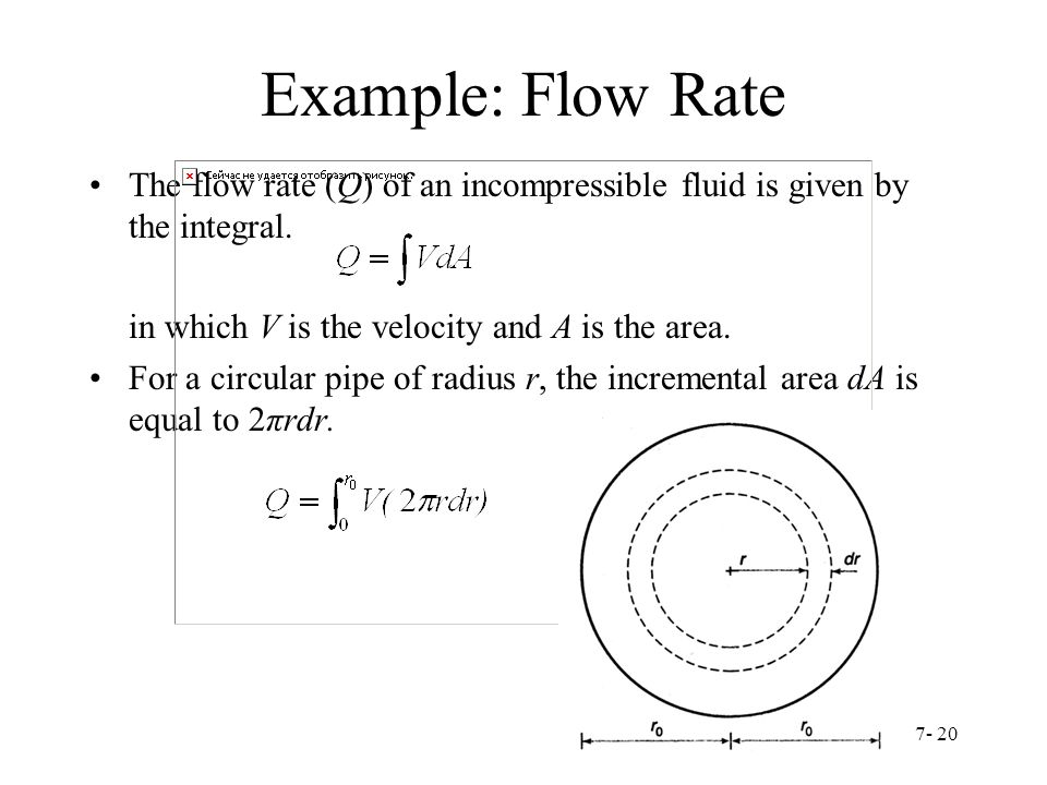 Example: Flow Rate The flow rate (Q) of an incompressible fluid is given by the integral. in which V is the velocity and A is the area.