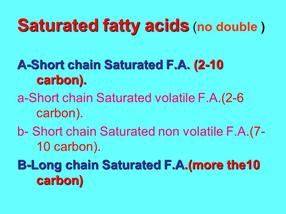Saturated fatty acids (no double )