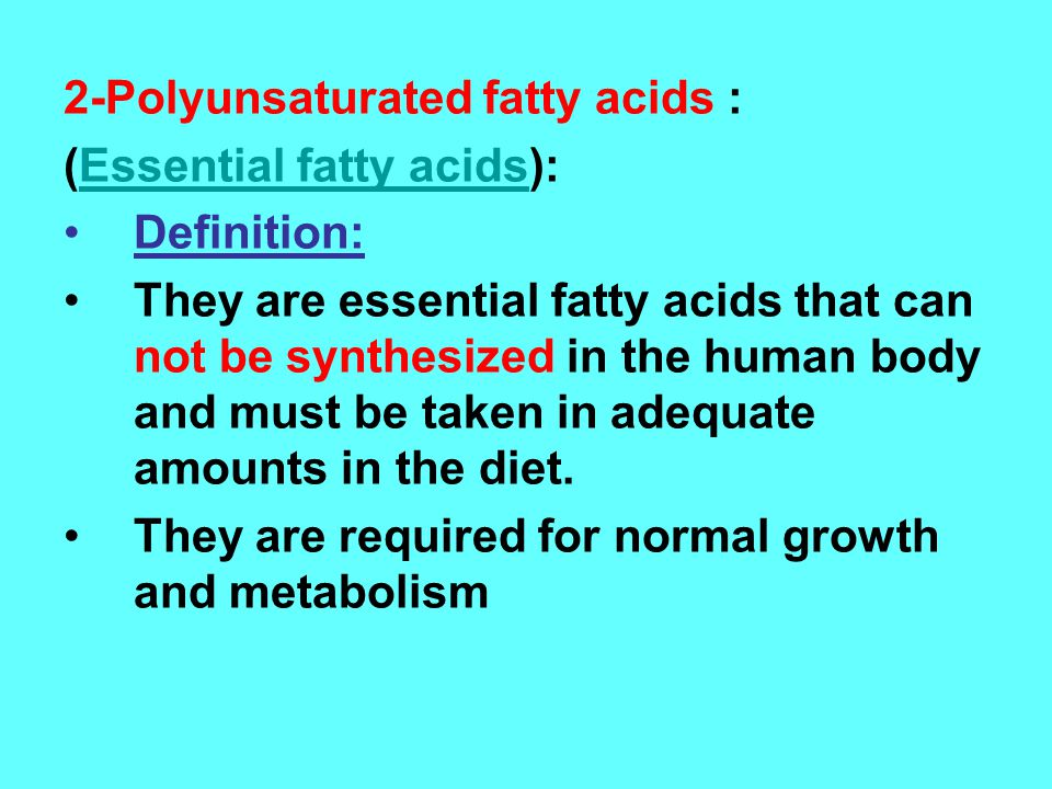 2-Polyunsaturated fatty acids :
