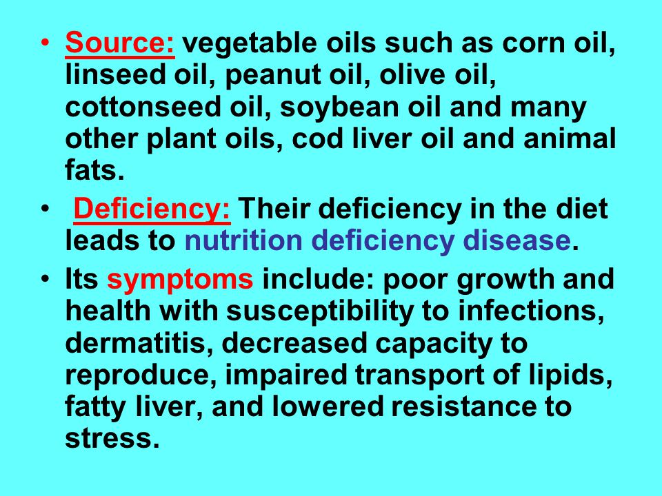 Source: vegetable oils such as corn oil, linseed oil, peanut oil, olive oil, cottonseed oil, soybean oil and many other plant oils, cod liver oil and animal fats.