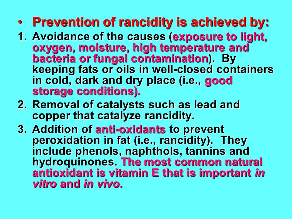 Prevention of rancidity is achieved by: