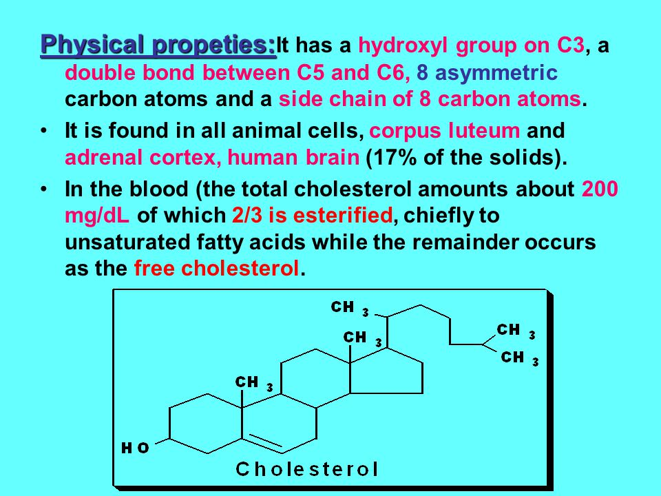 Physical propeties:It has a hydroxyl group on C3, a double bond between C5 and C6, 8 asymmetric carbon atoms and a side chain of 8 carbon atoms.