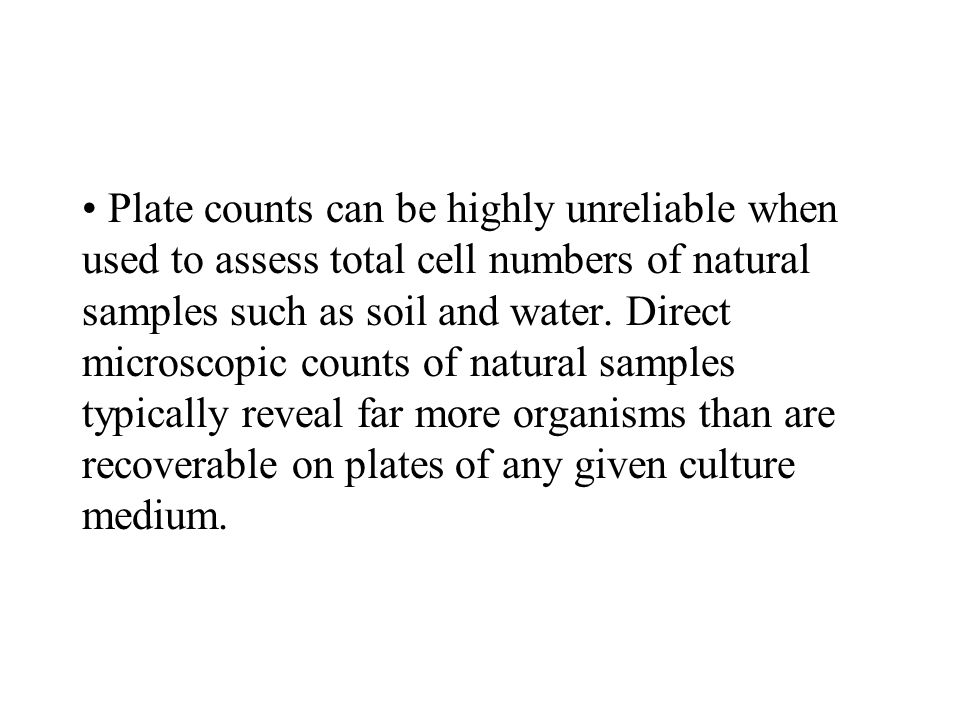 Plate counts can be highly unreliable when used to assess total cell numbers of natural samples such as soil and water.