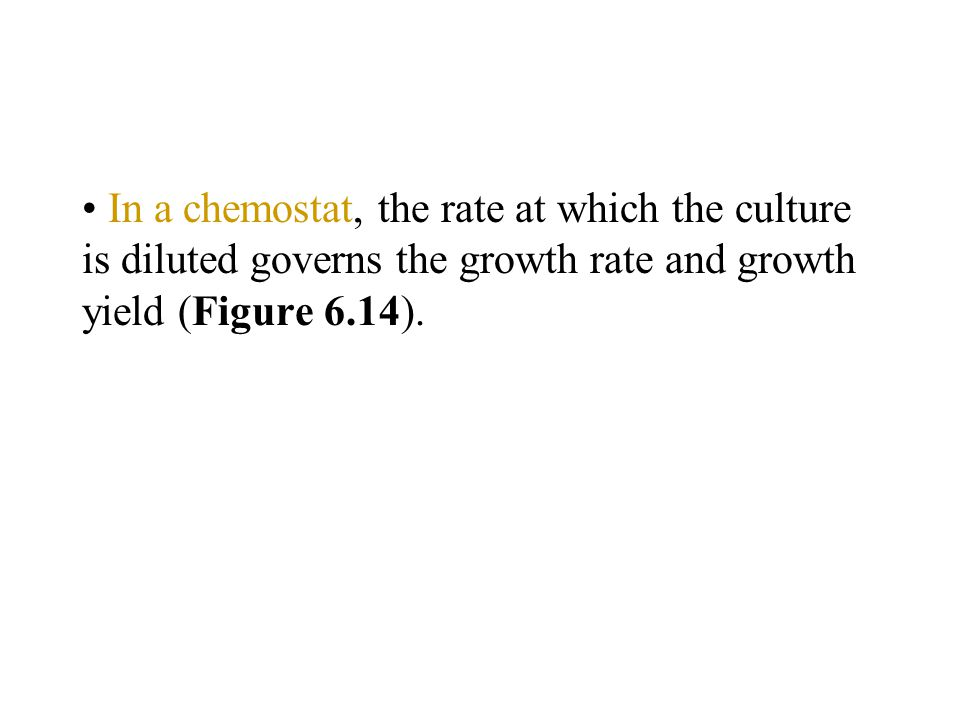 In a chemostat, the rate at which the culture is diluted governs the growth rate and growth yield (Figure 6.14).