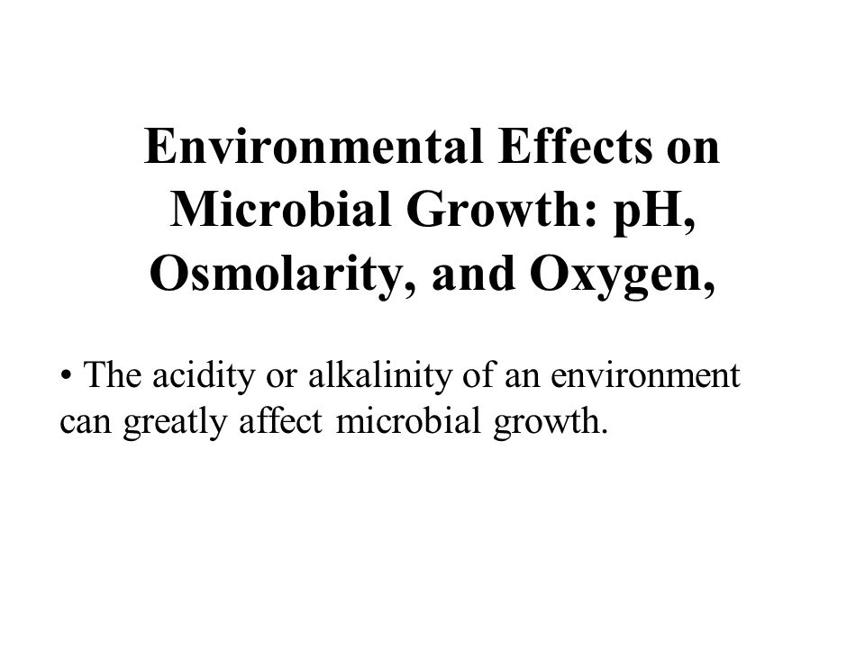 Environmental Effects on Microbial Growth: pH, Osmolarity, and Oxygen,