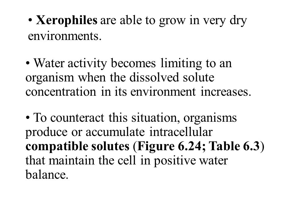 Xerophiles are able to grow in very dry environments.