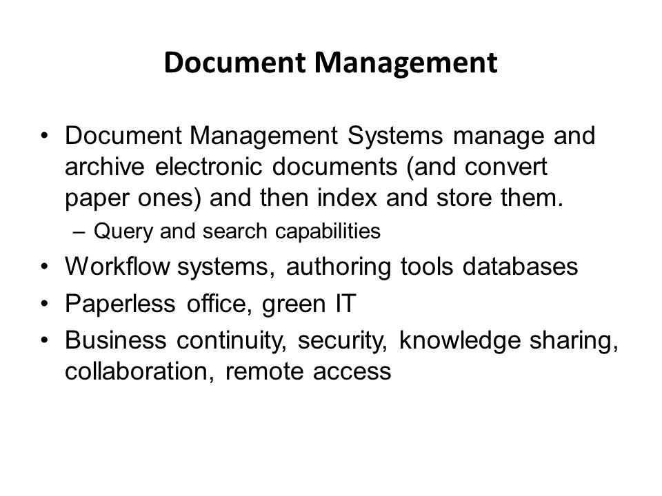 Document Management Document Management Systems manage and archive electronic documents (and convert paper ones) and then index and store them.