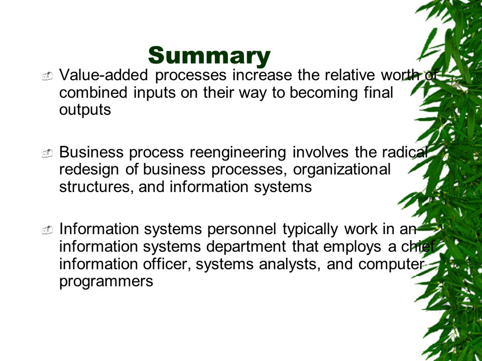 Summary Value-added processes increase the relative worth of combined inputs on their way to becoming final outputs.