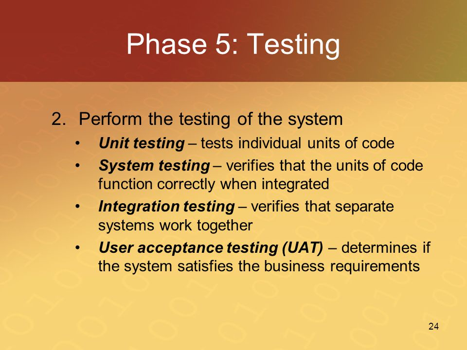 Phase 5: Testing Perform the testing of the system