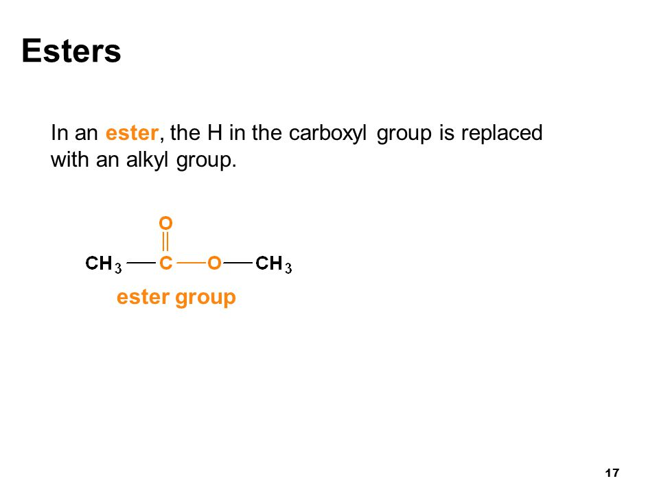Esters In an ester, the H in the carboxyl group is replaced