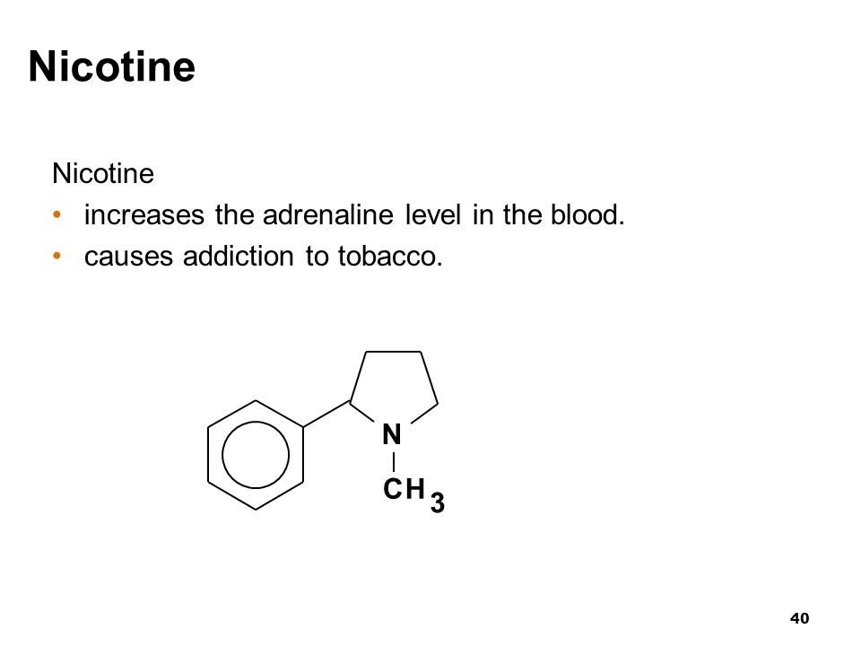Nicotine Nicotine increases the adrenaline level in the blood.