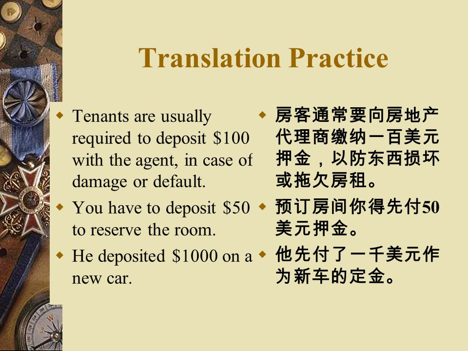 Translation Practice Tenants are usually required to deposit $100 with the agent, in case of damage or default.