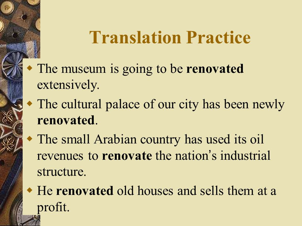Translation Practice The museum is going to be renovated extensively.