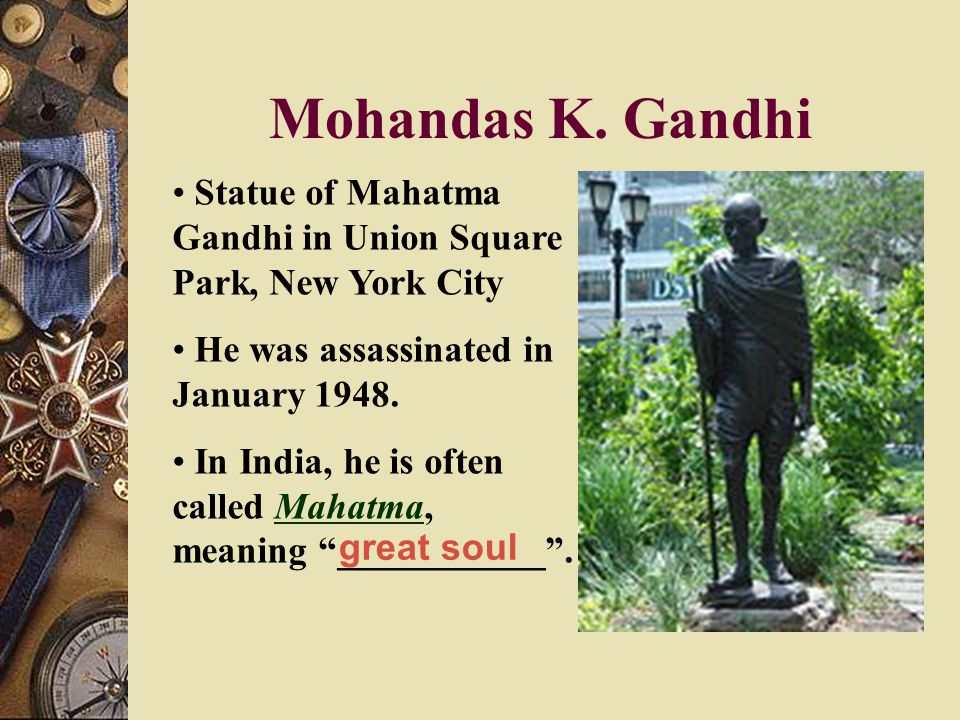 Mohandas K. Gandhi Statue of Mahatma Gandhi in Union Square Park, New York City. He was assassinated in January