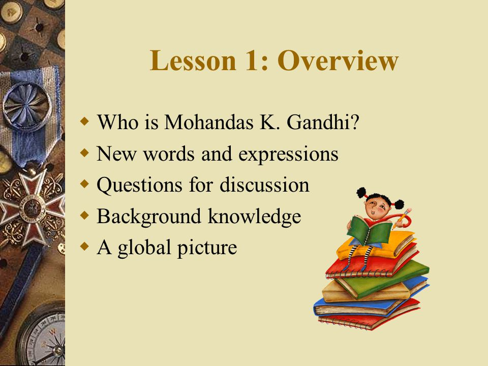 Lesson 1: Overview Who is Mohandas K. Gandhi