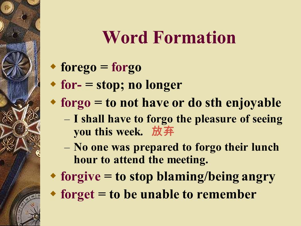 Word Formation forego = forgo for- = stop; no longer