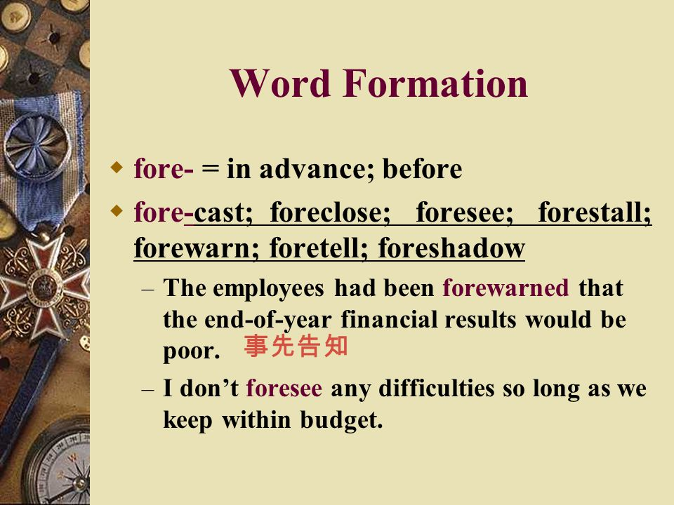 Word Formation fore- = in advance; before