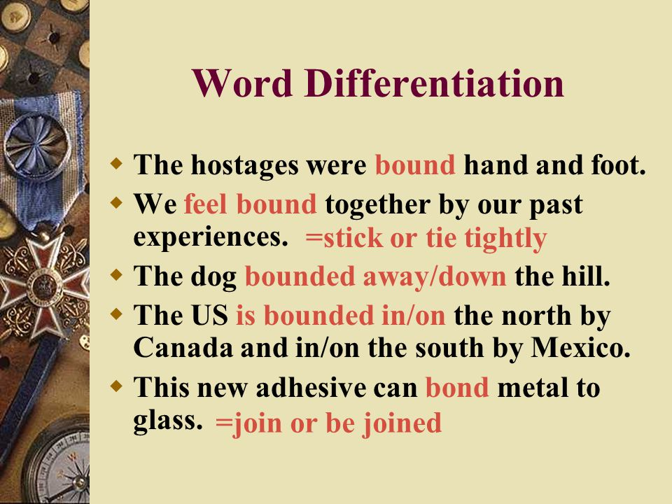 Word Differentiation The hostages were bound hand and foot.