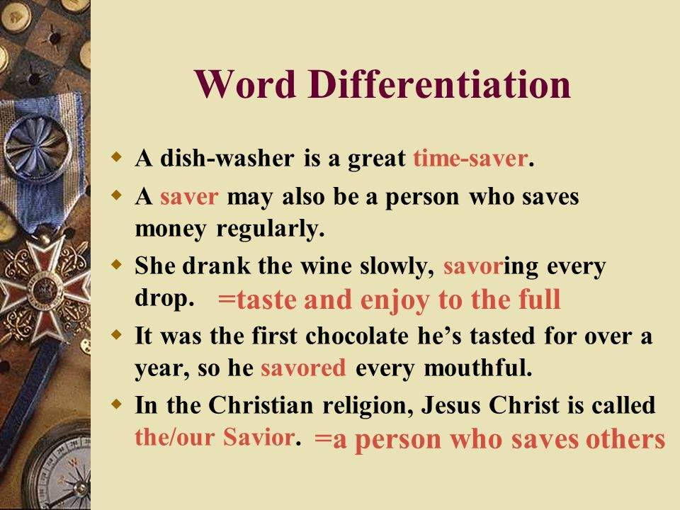 Word Differentiation =taste and enjoy to the full