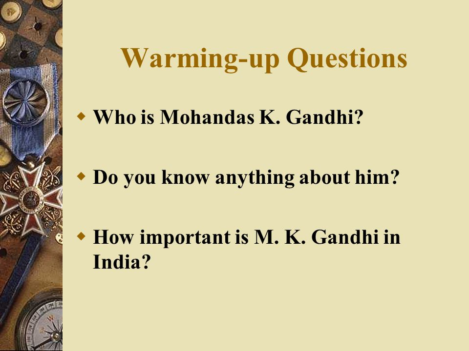 Warming-up Questions Who is Mohandas K. Gandhi