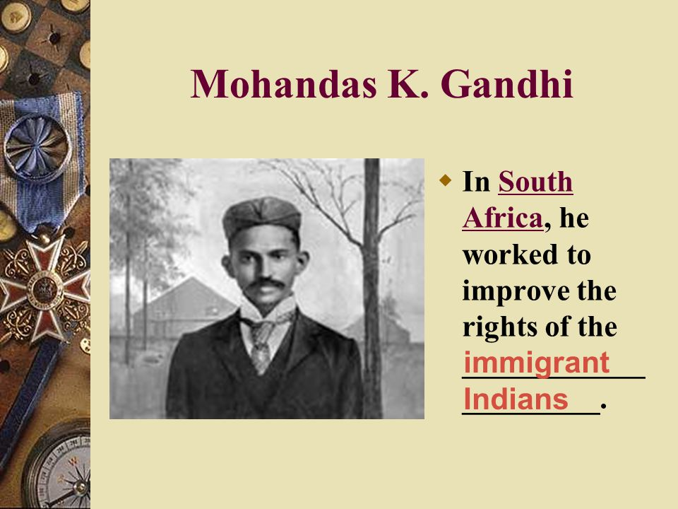 Mohandas K. Gandhi In South Africa, he worked to improve the rights of the _____________________.