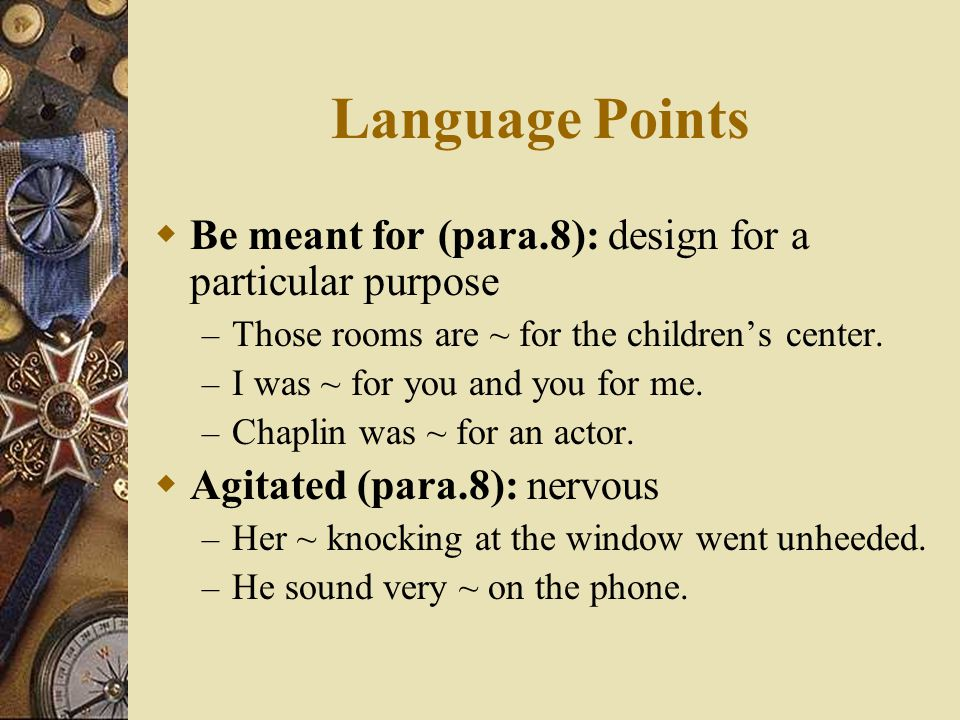 Language Points Be meant for (para.8): design for a particular purpose