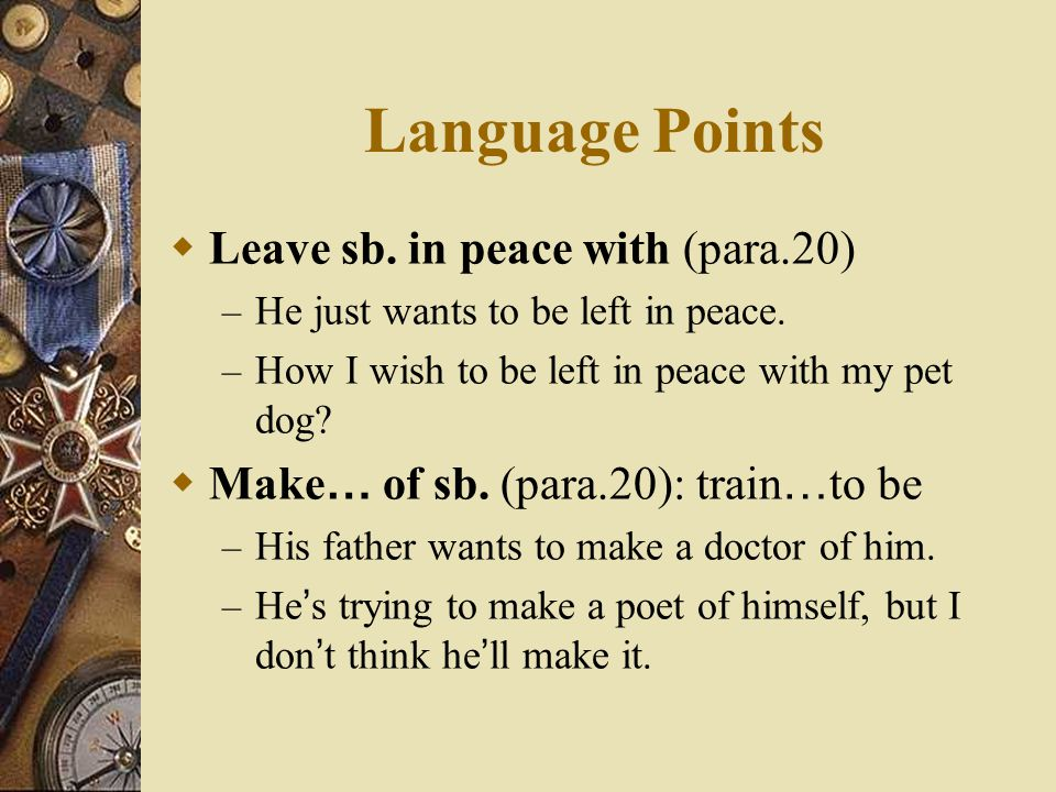 Language Points Leave sb. in peace with (para.20)
