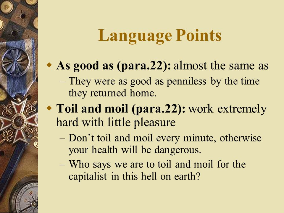Language Points As good as (para.22): almost the same as