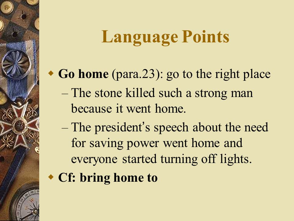 Language Points Go home (para.23): go to the right place