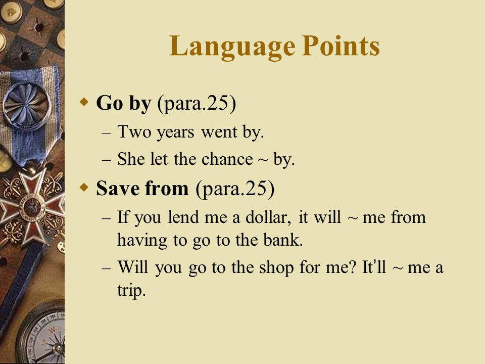 Language Points Go by (para.25) Save from (para.25) Two years went by.