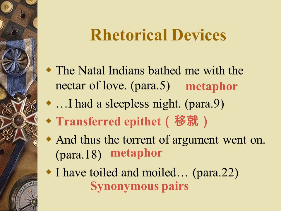 Rhetorical Devices The Natal Indians bathed me with the nectar of love. (para.5) …I had a sleepless night. (para.9)