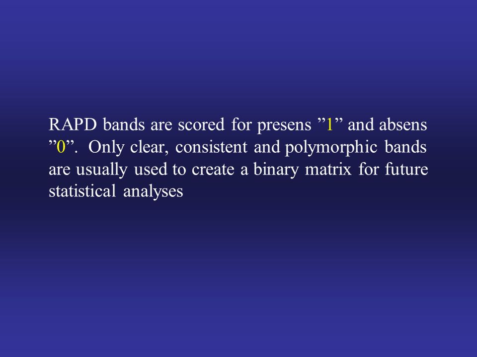 RAPD bands are scored for presens 1 and absens 0