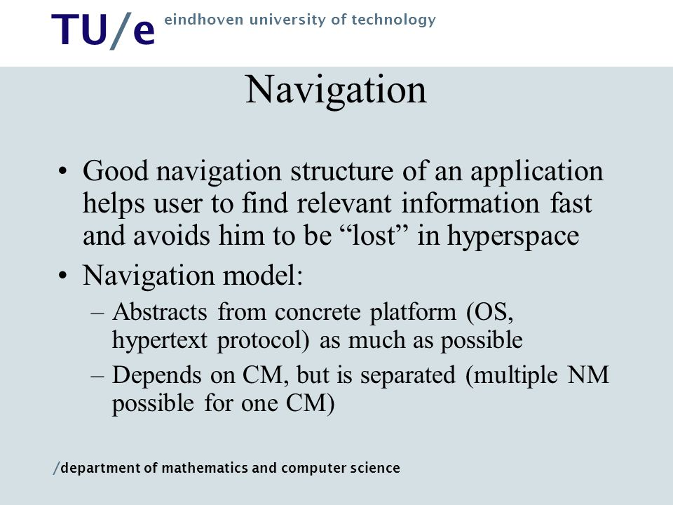 Navigation Good navigation structure of an application helps user to find relevant information fast and avoids him to be lost in hyperspace.