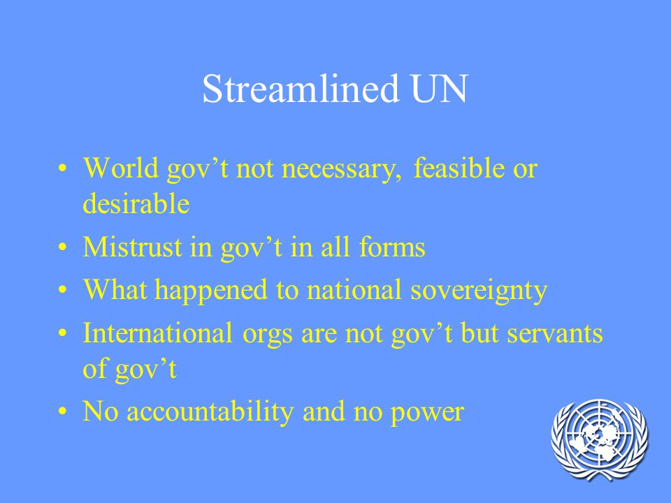 Streamlined UN World gov't not necessary, feasible or desirable