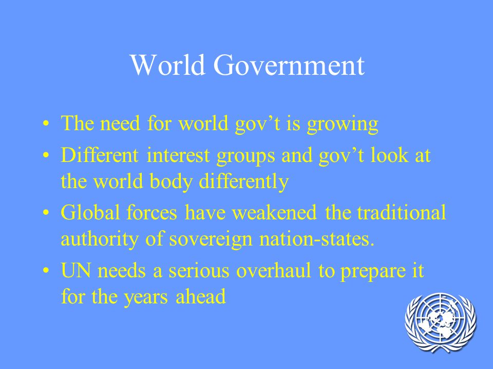 World Government The need for world gov't is growing