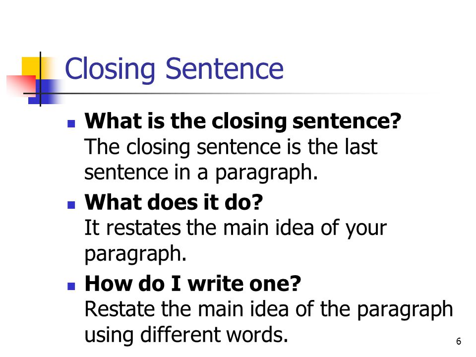 Closing Sentence What is the closing sentence The closing sentence is the last sentence in a paragraph.