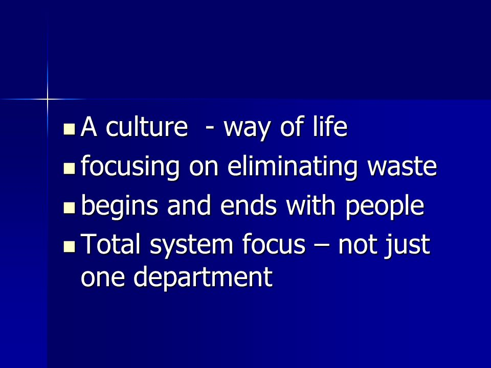 A culture - way of life focusing on eliminating waste.