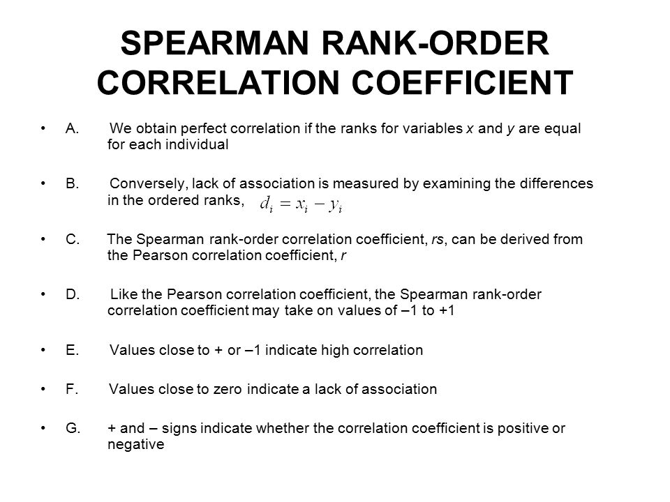spearman correlation coefficient Spearman rank-order correlation is a nonparametric measure of association based on the ranks of the data values the formula is where is the rank of , is the rank of , is the mean of the values, and is the mean of the values.