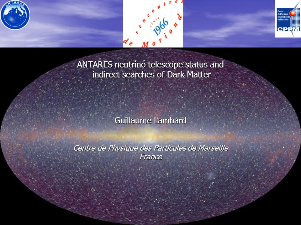 ANTARES neutrino telescope status and indirect searches of Dark Matter Guillaume Lambard Centre de Physique des Particules de Marseille France