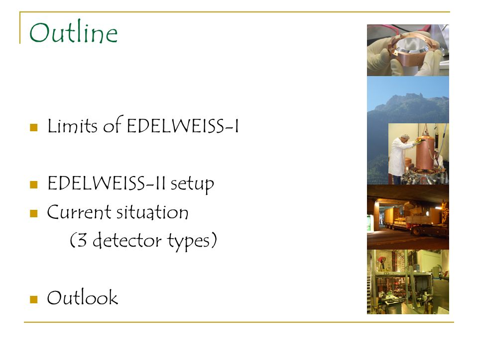 Outline Limits of EDELWEISS-I EDELWEISS-II setup Current situation