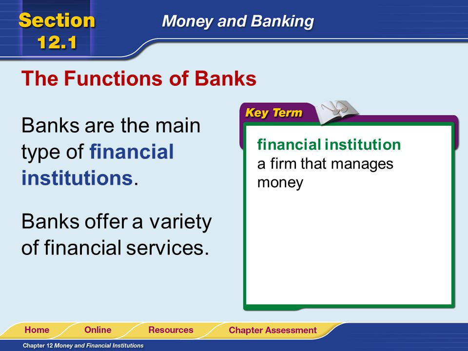 Banks are the main type of financial institutions.