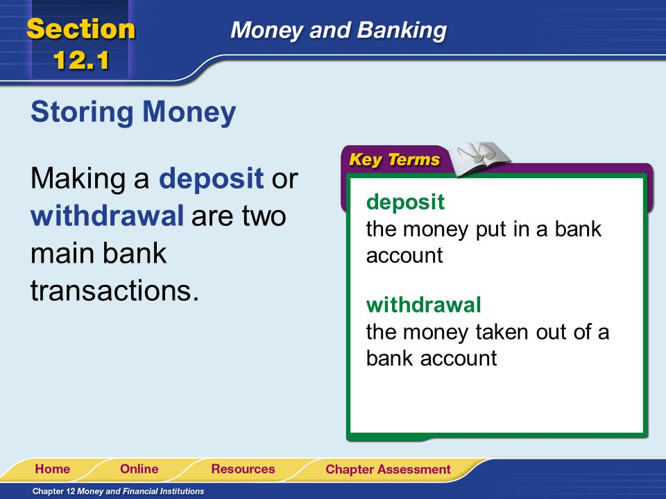 Making a deposit or withdrawal are two main bank transactions.